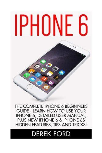 iphone 6 the complete iphone 6 beginners guide learn how to use your iphone 6 detailed user