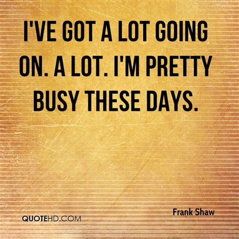 Busy Busy Doing Lots Of Writing Lots Of Shoppin by Im Busy Quotes Www Pixshark Images Galleries With