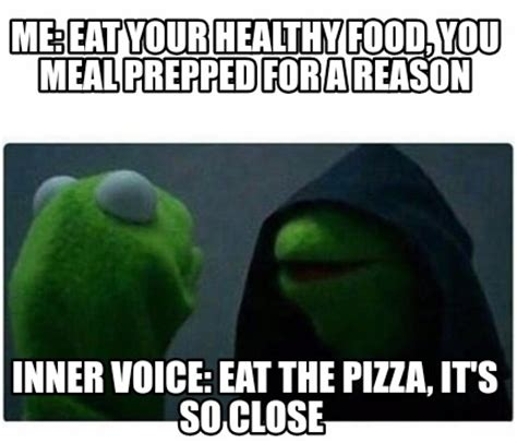 Eat Me Meme - meme creator me eat your healthy food you meal prepped