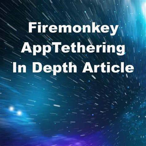 tutorial android delphi xe7 in depth app tethering tutorial article for delphi xe7