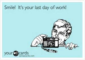 smile it s your last day of work apology ecard