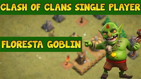 clash of clans single player clash of clans single player 2 floresta goblin youtube