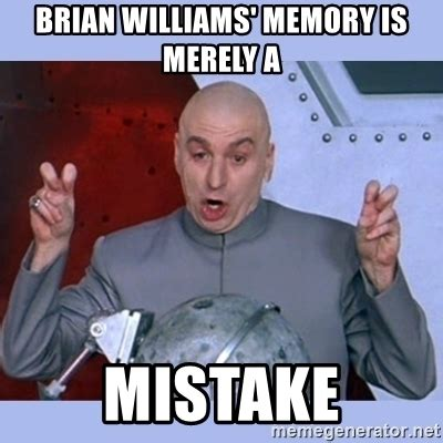 Meme Williams - brian williams memory is merely a mistake dr evil meme