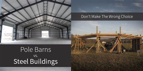 gig pole pole barns vs steel buildings don t make the wrong choice