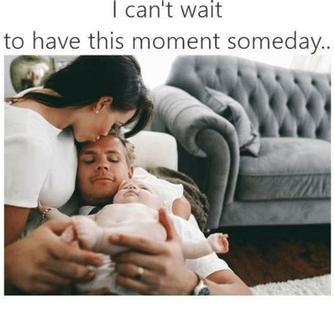 Can T Wait Meme - i can t wait to have this moment someday relationships