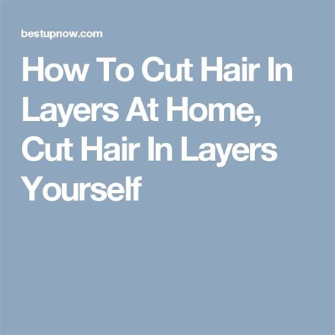 how to cut hair in layers yourself how to cut layer yourself die 25 besten ideen zu how to
