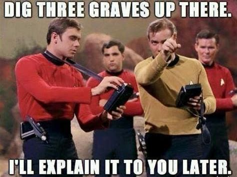 Funny Star Trek Memes - dig three graves up there i ll explain it to you later
