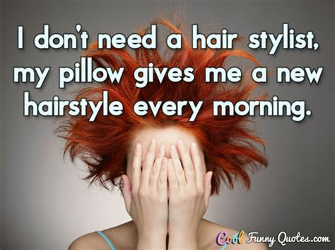 cool hairstyles quotes welcome i don t need a hair stylist my pillow gives me a
