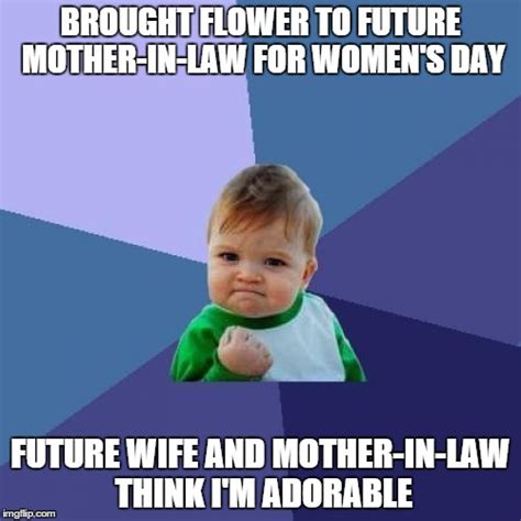 Mother Meme - brought flowers to future mother in law for women s day