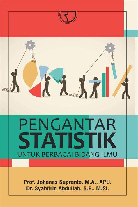 Pengantar Statistik pengantar statistik johanes suprapto rajagrafindo persada