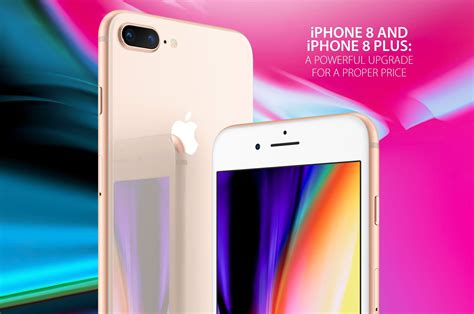 iphone 8 and iphone 8 plus a powerful upgrade for a proper price