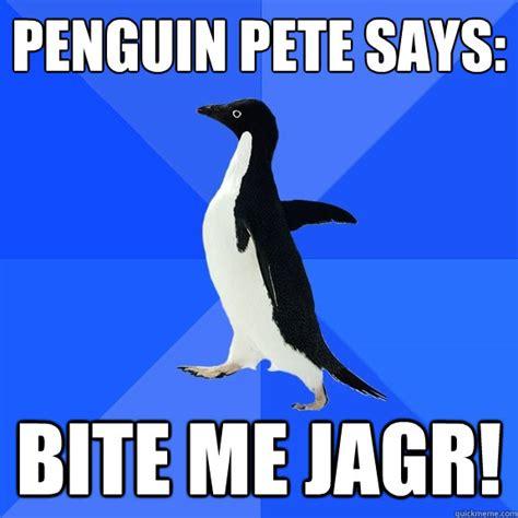 Bite Me Meme - penguin pete says bite me jagr socially awkward