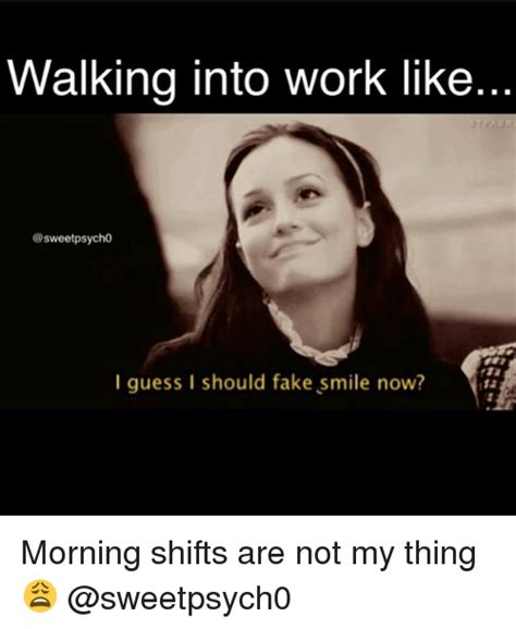 Fake Smile Meme - walking into work like psycho i guess i should fake smile