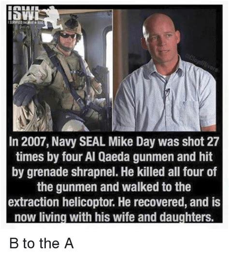 Navy Seal Meme - isurvived thewarniraa in 2007 navy seal mike day was shot