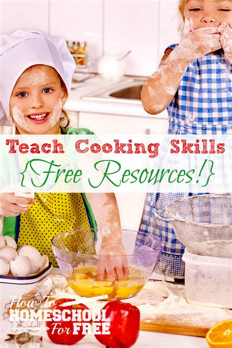 cooking skills free resources to make pro chefs in the kitchen how to homeschool for free