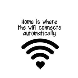 home is where the wifi connects automatically nerdy vinyl