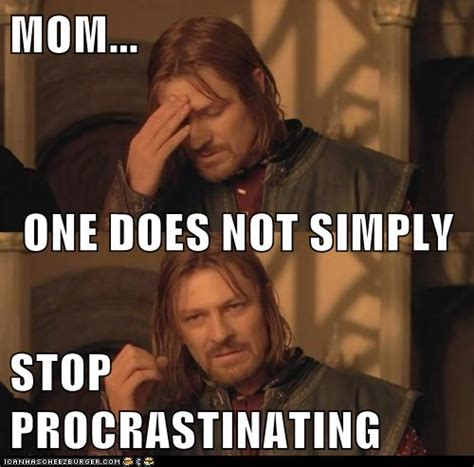 Meme Boromir - mom one does not simply stop procrastinating