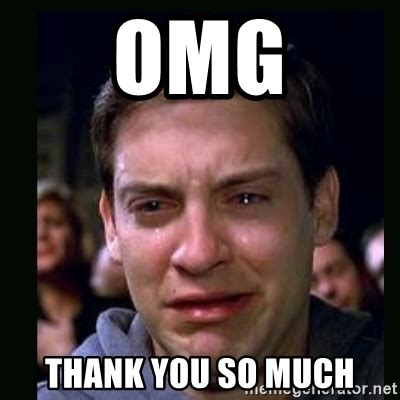 Thank You Memes - omg thank you so much crying peter parker meme generator