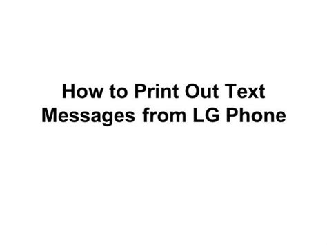 how to print text messages from phone how to print out text messages from lg phone authorstream