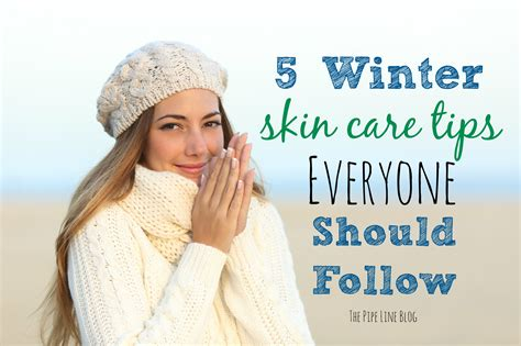 Caring For The Skin In Winter by The Pipe Line 5 Winter Skin Care Tips Everyone Should