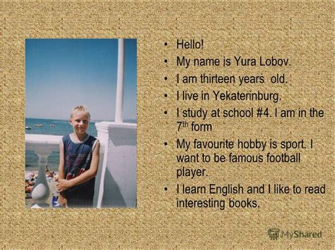 Hello My Name Is And I Live At by презентация на тему Quot Yuriy Lobov Form 7a School 4
