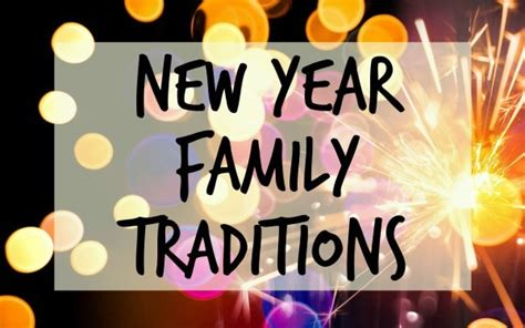 new year traditions in family new year family traditions happy go lucky