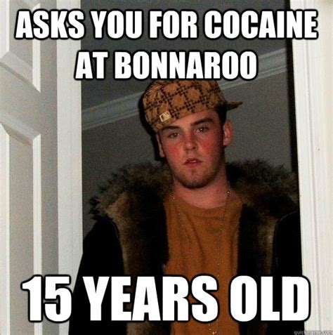 Bonnaroo Meme - asks you for cocaine at bonnaroo 15 years old scumbag