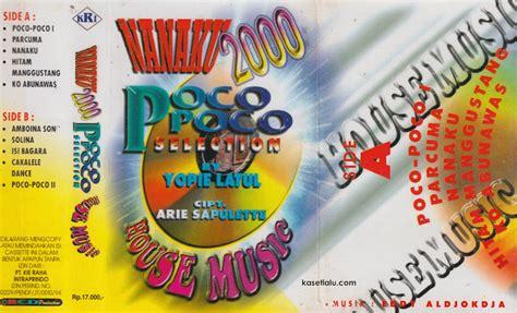 house music 2000 yopie latul house music nanaku 2000 poco poco kaset lalu