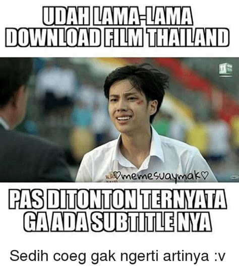 recommended film sedih indonesia 25 best memes about thailand thailand memes
