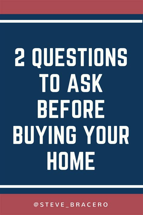 questions to ask when buying a home buying a home consider these two questions