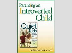 Parenting an Introverted Child - SallieBorrink.com Introverted Child