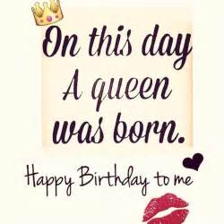 Birthday For Me Quotes Yup I M The Queen Birthday Wishes Pinterest Queens