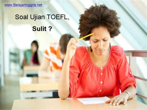 Kosokata Penting Persiapan Ujian Toelf Ibt 10 hal penyebab sulitnya mengerjakan soal soal ujian toefl belajaringgris net