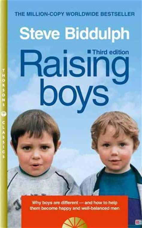 raising boys how to raise balanced and responsible sons in our cluttered world through positive parenting books raising boys why boys are different and how to help