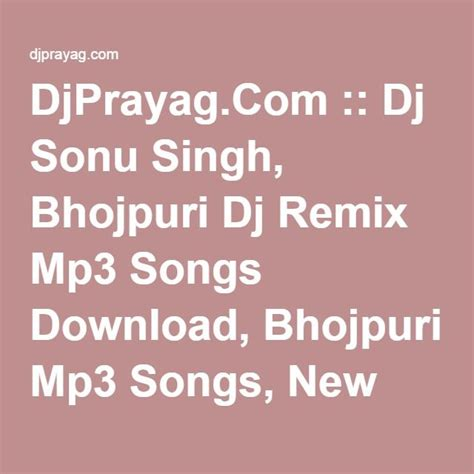 dj remix effects mp3 download djprayag com dj sonu singh bhojpuri dj remix mp3 songs