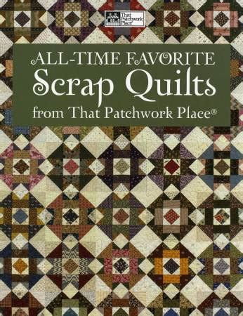 That Patchwork Place Patterns - all time favorite scrap quilts the hen house