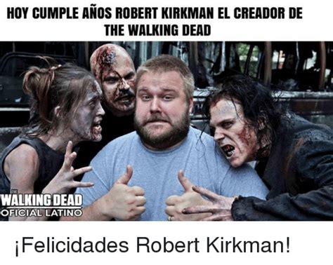 Creador De Memes Hoy Cumple Anos Robert Kirkman El Creador De The Walking