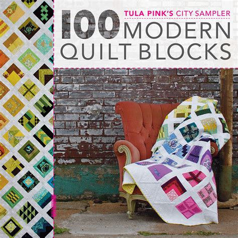 modern quilts designs of the new century books tula pink s city sler 100 modern quilt blocks gotham
