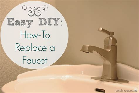 how to change a kitchen faucet easy diy how to replace a bathroom faucet simply organized