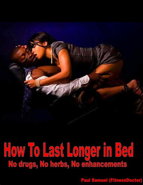 how last longer in bed how to last longer in bed no condoms no herbs no drugs