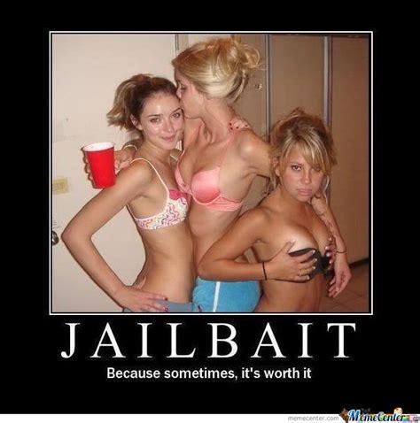 Jailbait Because Sometimes By Blake Meme Center