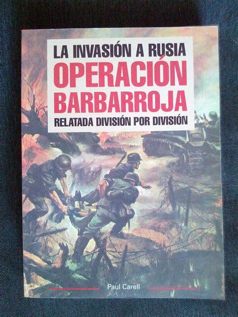 libro operacion barbarroja invasion a rusia operacion barbarroja paul carell 345 00 en mercado libre