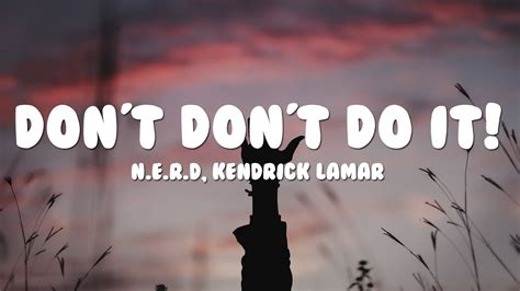 Dont Forget The Detox Kendrick Lamar by N E R D Kendrick Lamar Don T Don T Do It Lyrics