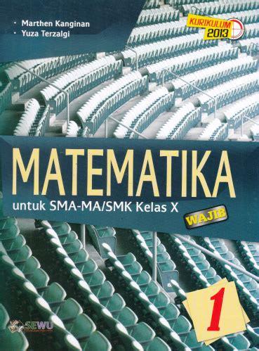 Matematika Untuk Sma Ma Smk Kelas X Wajib Kurikulum 2013 buku kurikulum 2013 matematika fisika dan sejarah budaya istiyanto