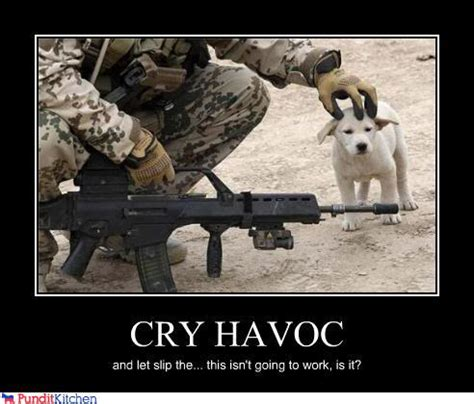 cry havoc and let slip the dogs of war war cry quotes like success