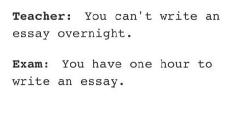 Write Me An Essay by You Can T Write An Essay Overnight You One Hour To Write An Essay