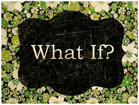 what of what if vs what if
