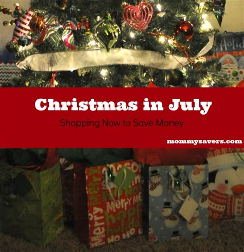 christmas in july shopping now to save money mommysavers