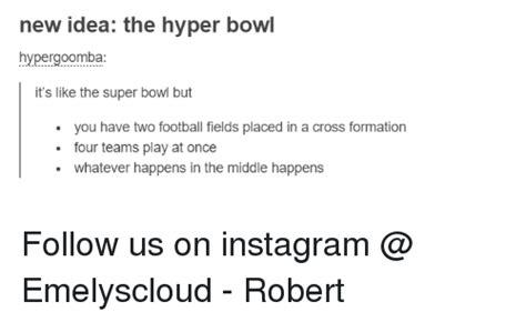 New Idea Meme - new idea the hyper bowl hypergoomba it s like the super