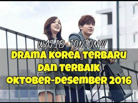 youtube film korea terbaru 2016 12 drama korea terbaru dan terbaik selama oktober desember